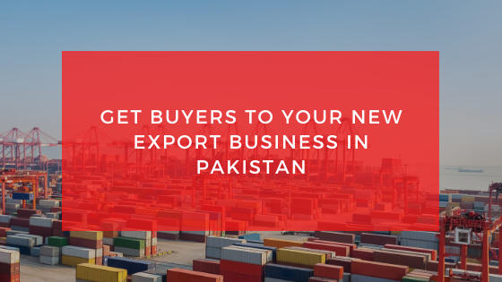 How to Get Buyers to your New Export Business in Pakistan- Featured Shot